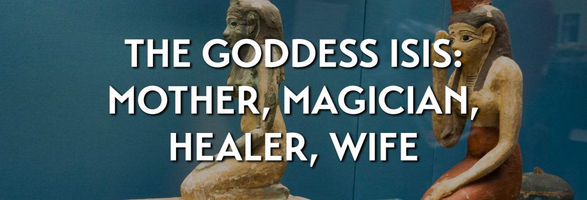 The goddess Isis: mother, magician, healer, wife