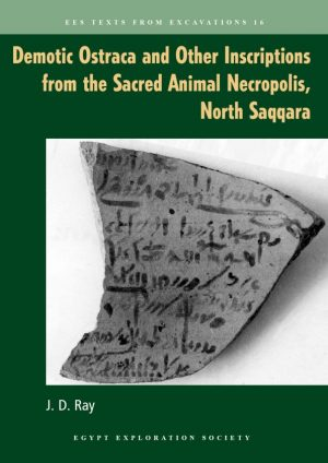 Ray, JD, 'Demotic Ostraca and Other Inscriptions from the Sacred Animal Necropolis, North Saqqara'