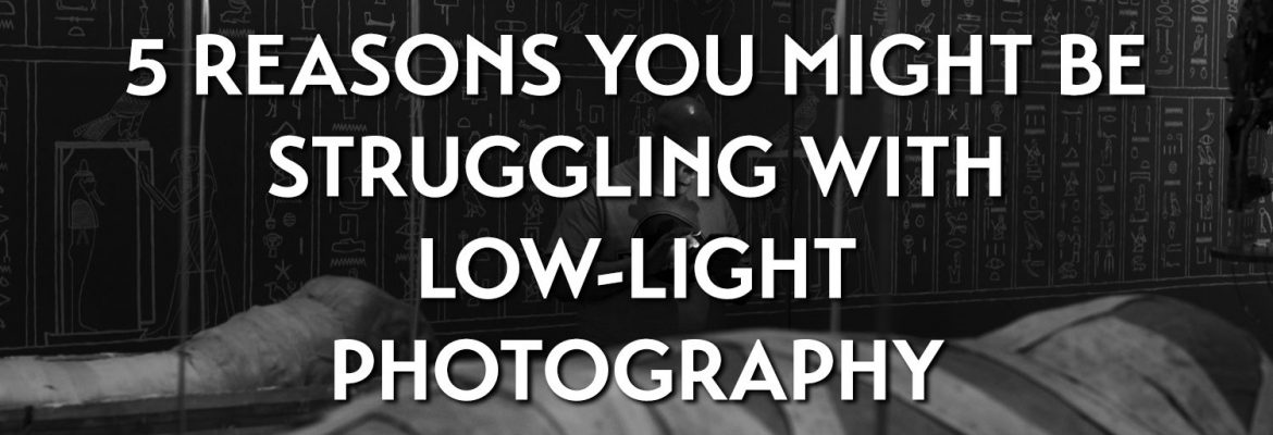 5 reasons you might be struggling with low-light photography