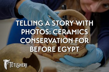 Telling a story with photos: ceramics conservation for Before Egypt