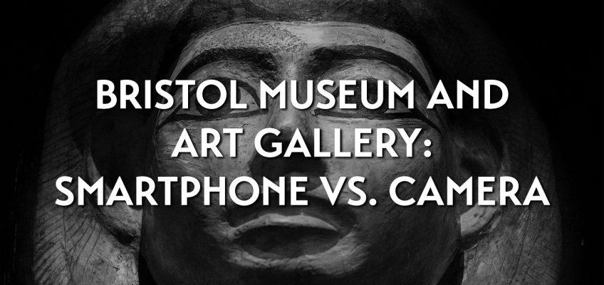 Bristol Museum and Art Gallery: smartphone vs. camera