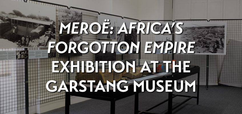 'Meroë: Africa's Forgotten Empire' exhibition at the Garstang Museum