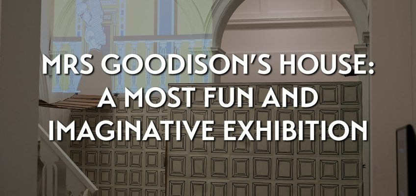 Mrs Goodison's House: a most fun and imaginative exhibition