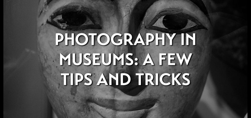 Photography in museums: a few tips and tricks