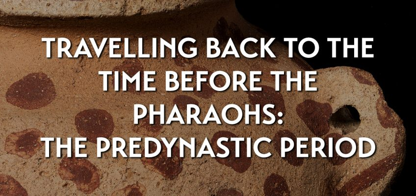 Travelling back to the time before the pharaohs: the Predynastic Period