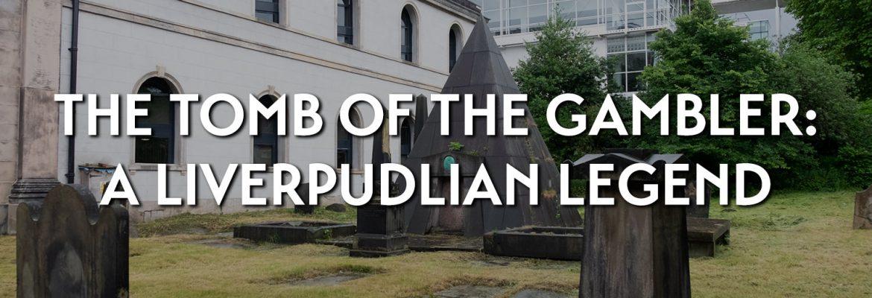 The tomb of the gambler: a Liverpudlian legend