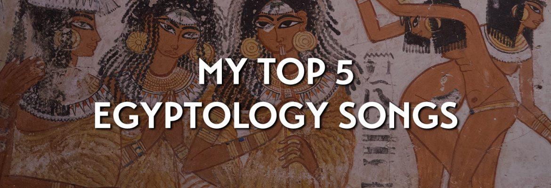 My top 5 Egyptology songs