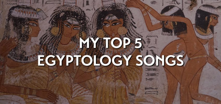 My top 5 Egyptology songs