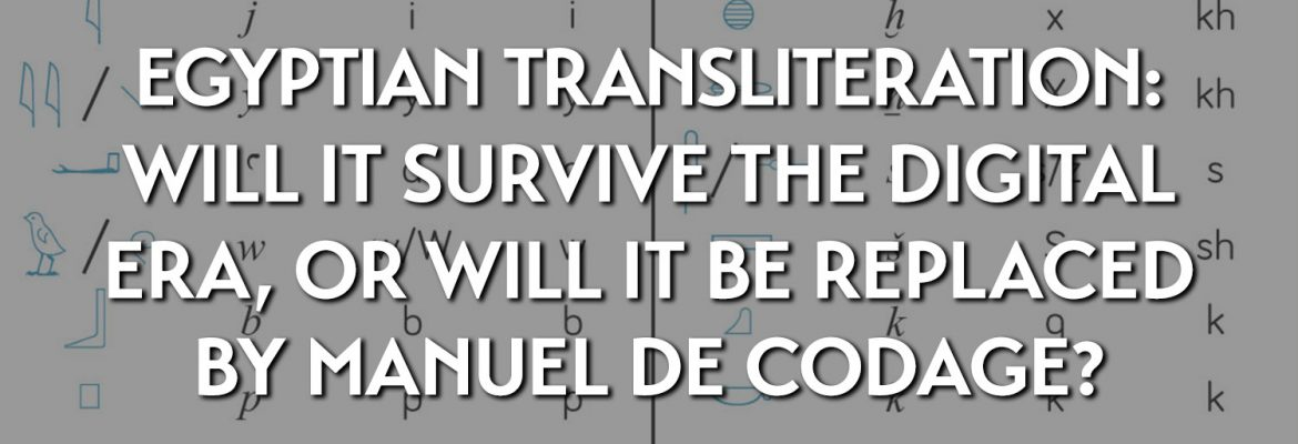 Egyptian transliteration: will it survive the digital era, or will it be replaced by Manuel de Codage?